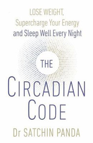 The Circadian Code by Dr Satchin Panda NEW