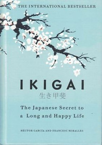 Ikigai - The Japanese Secret to A Long and Happy Life by Hector Garcia (NEW HB)