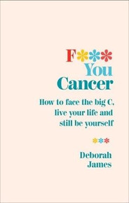 F*** You Cancer by Deborah James NEW
