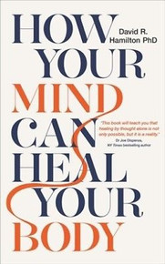 How Your Mind Can Heal Your Body by David R Hamilton NEW