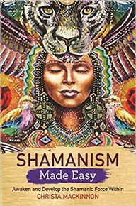 Shamanism Made Easy by Christa Mackinnon NEW