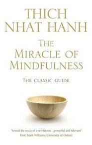 The Miracle of Mindfulness - The Cassic Guide by Thich Nhat Hanh