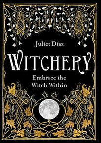 Witchery - Embrace The Witch Within by Juliet Diaz NEW