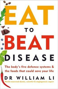 Eat to Beat Disease by Dr William Li NEW