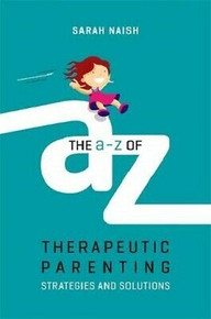 The A-Z of Therapeutic Parenting - Strategies and Solutions by Sarah Naish NEW
