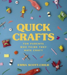 Quick Crafts - For Parents Who Think They Hate Craft by Emma Scott-Child NEW HB