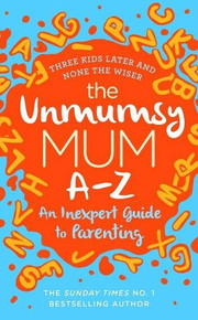 The Unmumsy Mum A-Z - An Inexpert Guide to Parenting (NEW Hardback)
