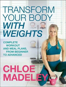 Transform Your Body with Weights by Chloe Madeley (NEW)