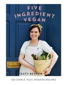 Five Ingredient Vegan by Katy Beskow (NEW Hardback)