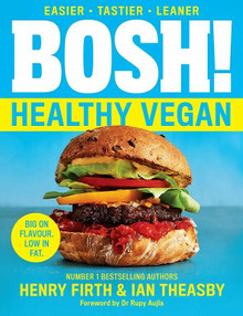 Bosh! Healthy Vegan - Easier, Tastier, Leaner by Henry Firth & Ian Theasby