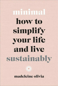 Minimal - How to Simplify Your Life and Live Sustainably by Madeleine Olivia NEW
