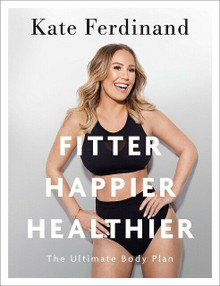 Fitter Happier Healthier - The Ultimate Body Plan by Kate Ferdinand