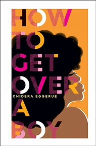 How To Get Over A Boy by Chidera Eggerue (NEW Hardback)
