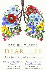 Dear Life - A Doctor's Story of Love & Loss by Rachel Clarle (NEW Hardback)