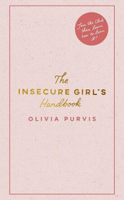 The Insecure Girl's Handbook by Olivia Purvis (NEW Hardback)