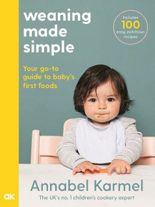 Weaning Made Simple by Annabel Karmel (NEW Hardback)