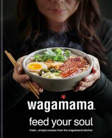 Wagamama Feed Your Soul (NEW Hardback)