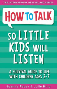 How To Talk So Little Kids Will Listen by Joanna Faber & Julie King (NEW)