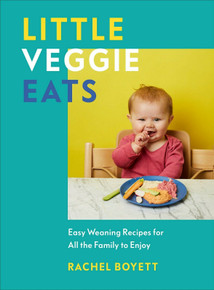 Little Veggie Eats - Easy Weaning Recipes by Rachel Boyett (NEW Hardback)