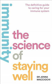 Immunity - The Science of Staying Well by Dr Jenna Macciochi (NEW)