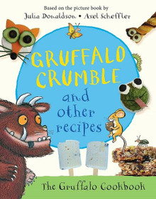 Gruffalo Crumble And Other Recipes by Julia Donaldson & Axel Scheffler (NEW HB)
