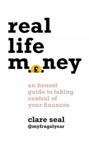 Real Life Money by Clare Seal @myfrugalyear (NEW)