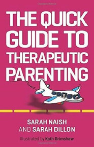 The Quick Guide to Therapeutic Parenting by Sarah Naish & Sarah Dillon (NEW)