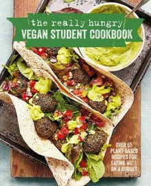 The Really Hungry Vegan Student Cookbook - Over 65 Plant-Based Recipes (NEW HB)