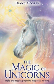 The Magic of Unicorns by Diana Cooper (NEW)