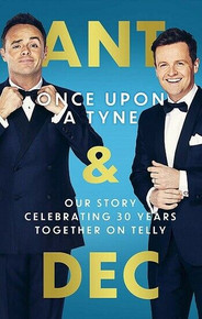 Once Upon A Tyne - Our Story Celebrating 30 Years Together On Telly by Ant & Dec