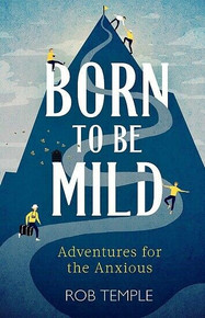 Born To Be Mild - Adventures for The Anxious by Rob Temple (NEW Hardback)
