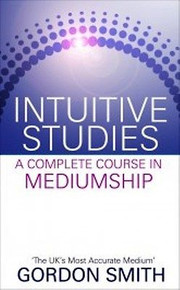 Intuitive Studies A Complete Course In Mediumship by Gordon Smith