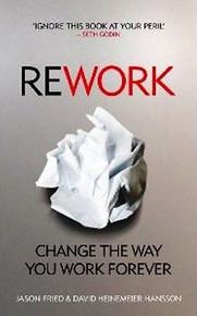 ReWork: Change the Way You Work Forever by Jason Fried & David Heinemeier Hansson