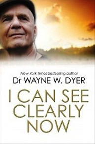 I Can See Clearly Now by Dr Wayne W. Dyer