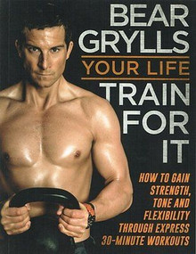Your Life Train For It by Bear Grylls