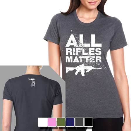 All Rifles Matter - Womens T-Shirt