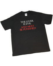 The Liver Is Evil and Must Be Punished. T Shirt.