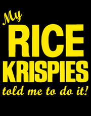 """My Rice Krispies Made Me Do It"" T-Shirt."