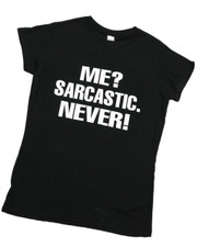 """Me? Sarcastic Never.  Ladies T Shirt."