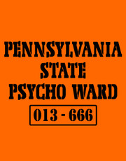 """Pennsylvania State Psycho Ward"" T-Shirt."