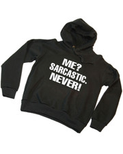 Me sarcastic. Never. Hoody.