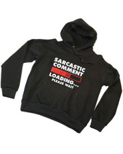 Sarcastic comment loading. Never. Hoody.