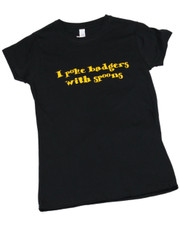 I Poke Badgers With Spoons. Ladies T-Shirt.
