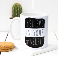 'Believe In Your Selfie' Mug