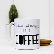 'I don't need therapy, I need coffee' Mug