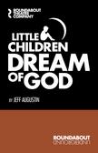 Little Children Dream of God Script