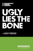 Ugly Lies the Bone Script