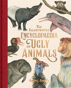 The Illustrated Encyclopaedia of Ugly Animals