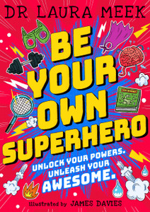 Be Your Own Superhero: Unlock Your Powers. Unleash Your Awesome.