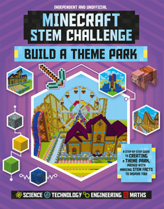 Minecraft STEM Challenge - Build a Theme Park: A step-by-step guide packed with STEM facts